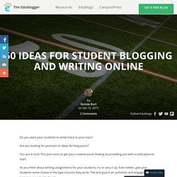 50 Ideas For Student Blogging And Writing Online – The Edublogger