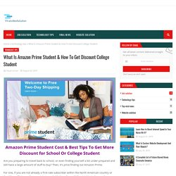 What Is Amazon Prime Student & How To Get Discount College Student