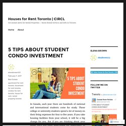 5 TIPS ABOUT STUDENT CONDO INVESTMENT – Houses for Rent Toronto