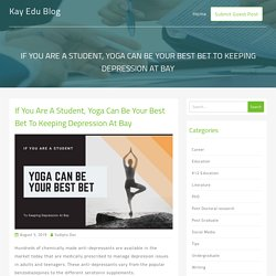 If You Are A Student, Yoga Can Be Your Best Bet To Keeping Depression At Bay