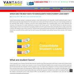 Student Loans, Best Ways To Consolidate Your Student Loan Debt