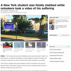 A New York student was fatally stabbed while onlookers took a video of his suffering