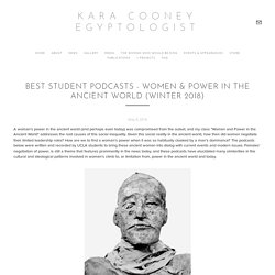 Best Student Podcasts - Women & Power in the Ancient World (Winter 2018) — Kara Cooney Egyptologist