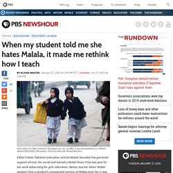 When my student told me she hates Malala, it made me rethink how I teach