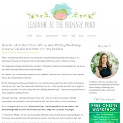 How to Let Student Choice Drive Your Writing Workshop (Even When You Teach the Primary Grades) - Learning at the Primary Pond