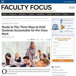 Ready to Flip: Three Ways to Hold Students Accountable for Pre-Class Work - Faculty Focus