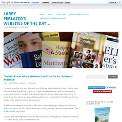 "Larry Ferlazzo's Websites of the Day… - The Best Places Where Students Can Write For An ""Authentic Audience"""