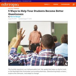 5 Ways to Help Your Students Become Better Questioners