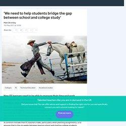 We need to help students bridge the gap between school and college study