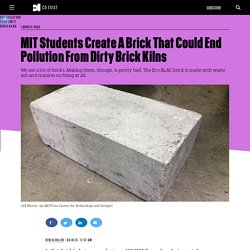 MIT Students Create A Brick That Could End Pollution From Dirty Brick Kilns