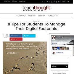 11 Tips For Students To Manage Their Digital Footprints