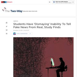 Can You Tell Fake News From Real? Study Finds Students Have 'Dismaying' Inability