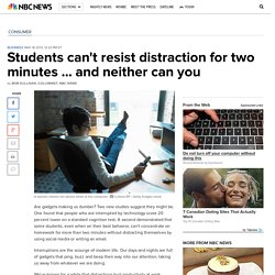 Students can't resist distraction for two minutes ... and neither can you