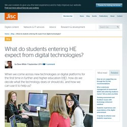What do students entering HE expect from digital technologies?