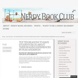 TOP TEN REASONS TO HAVE STUDENTS BLOG ABOUT THEIR READING EXPERIENCES by Russ Anderson | Nerdy Book Club