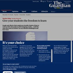 Give your students the freedom to learn | Teacher Network Blog | Guardian Professional