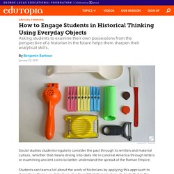 How to Engage Students in Historical Thinking Using Everyday Objects