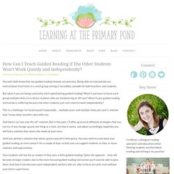 How Can I Teach Guided Reading if The Other Students Won't Work Quietly and Independently? - Learning at the Primary Pond