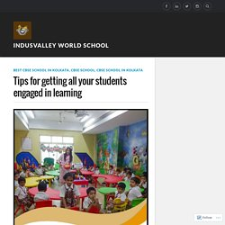 Tips for getting all your students engaged in learning – Indusvalley world school