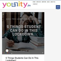 5 Things Students Can Do In This Lockdown! - YOUNITY
