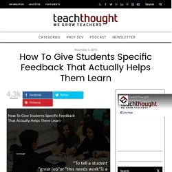 How To Give Students Specific Feedback That Actually Helps Them Learn