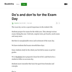 Do's and don'ts for the Exam Day. Students find exams stressful these…