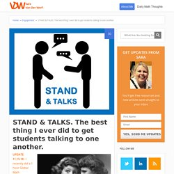 STAND & TALKS. The best thing I ever did to get students talking to one another. - Sara VanDerWerf