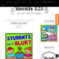 Students Who Blurt - Teach123 - Tips for Teachers