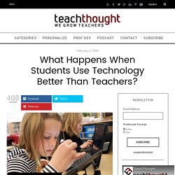 What Happens When Students Use Technology Better Than Teachers?
