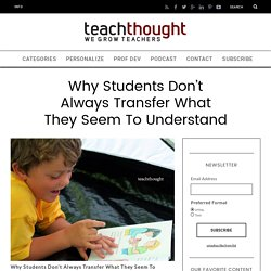 Why Students Don't Always Transfer What They Understand