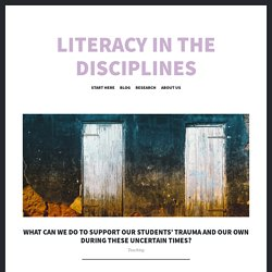 What Can We Do To Support Our Students' Trauma And Our Own During These Uncertain Times? – Literacy in the Disciplines