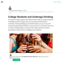 College Students and Underage Drinking – Sir Ashley Harrison Attorney – Medium