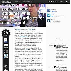 Forget the term paper: These students write Wikipedia articles for class credit