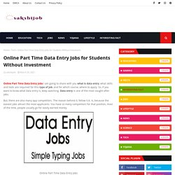 Online Part Time Data Entry Jobs for Students Without Investment
