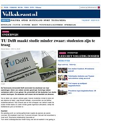 TU Delft maakt studie minder zwaar: studenten zijn te traag - Onderwijs