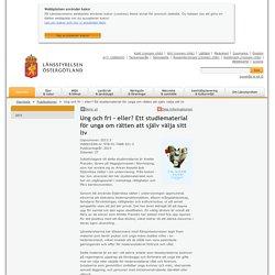 Ung och fri – eller? Ett studiematerial för unga om rätten att själv välja sitt liv - Länsstyrelsen Östergötland