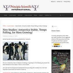 New Studies: Antarctica Stable, Temps Falling, Ice Mass Growing!