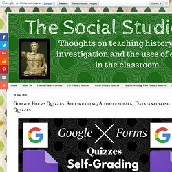 The Social Studies Lab: Google Forms Quizzes: Self-grading, Auto-feedback, Data-analyzing Quizzes