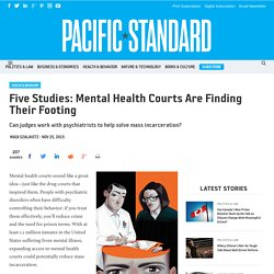 Five Studies: Mental Health Courts Are Finding Their Footing