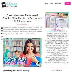 6 Ways to Make Class Novel Studies More Fun in the Secondary ELA Classroom