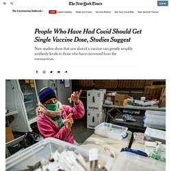 NYT 19.02.21 Studies Suggest People Who Had Covid-19 Should Get Single Vaccine Dose