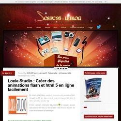 Loxia Studio : Créer des animations flash et html 5 en ligne facilement - SOS PC 95 - Le Blog