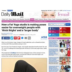 How a Fat Yoga studio is making poses easier for overweight people with 'thick thighs' and a 'larger body'