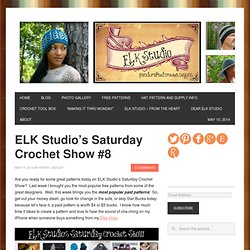 ELK Studio's Saturday Crochet Show #8