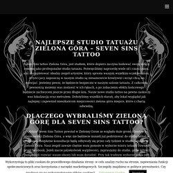 Studio tatuażu Zielona Góra - Seven Sins Tattoo Tatuaż o którym marzysz!