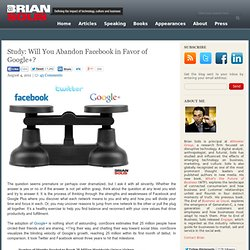 Study: Will You Abandon Facebook in Favor of Google+? Brian Solis