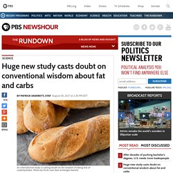 Huge new study casts doubt on conventional wisdom about fat and carbs