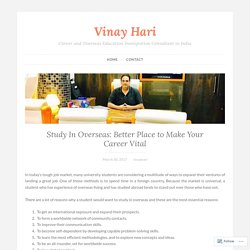 Study In Overseas: Better Place to Make Your Career Vital – Vinay Hari