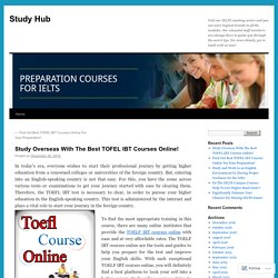 Study Overseas With The Best TOFEL IBT Courses Online!