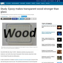 Study: Epoxy makes transparent wood stronger than glass